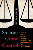 Smarter Crime Control: A Guide to a Safer Future for Citizens, Communities, and Politicians